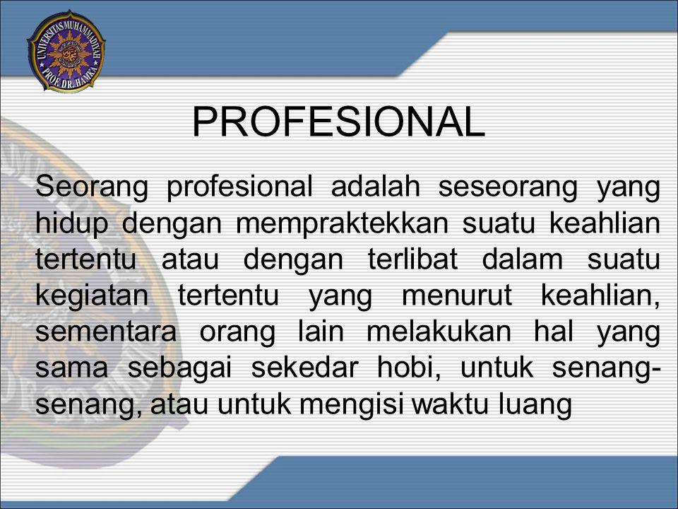 PROFESIONAL Seorang profesional adalah seseorang yang hidup dengan mempraktekkan suatu keahlian tertentu atau dengan terlibat dalam suatu kegiatan ter