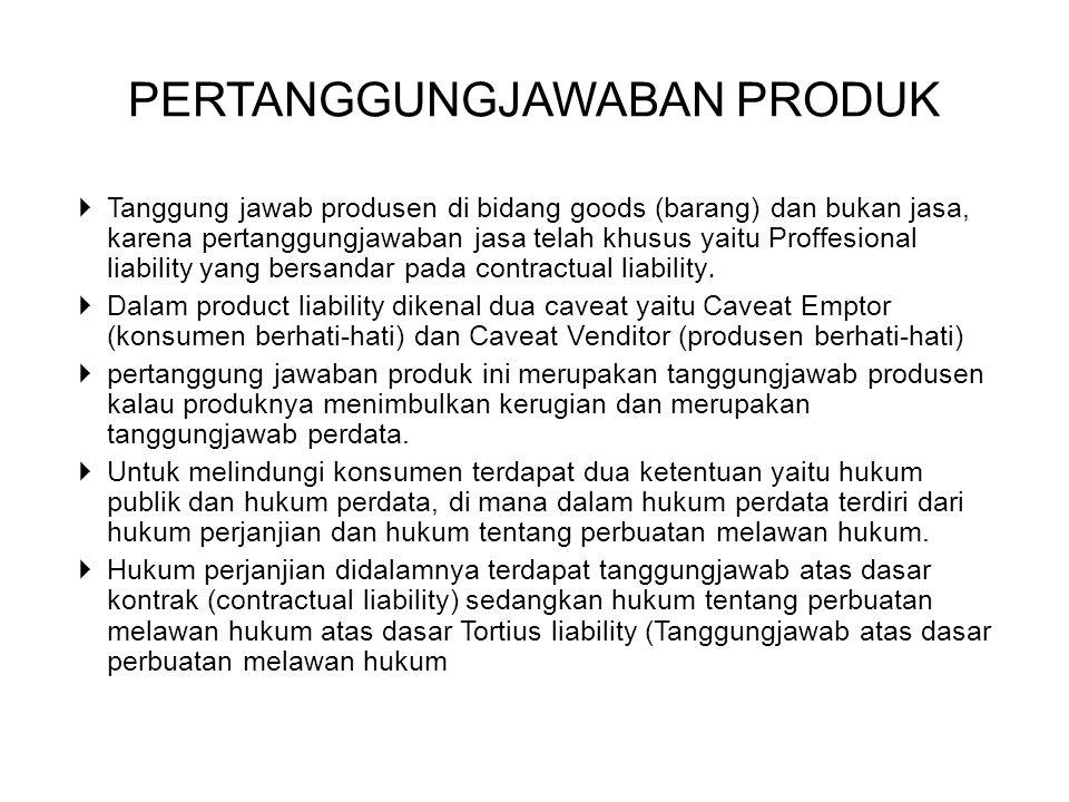  Tanggung jawab produsen di bidang goods (barang) dan bukan jasa, karena pertanggungjawaban jasa telah khusus yaitu Proffesional liability yang bersa