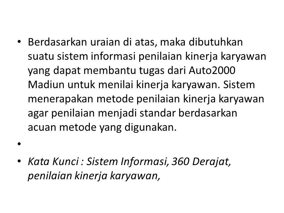 Berdasarkan uraian di atas, maka dibutuhkan suatu sistem informasi penilaian kinerja karyawan yang dapat membantu tugas dari Auto2000 Madiun untuk men