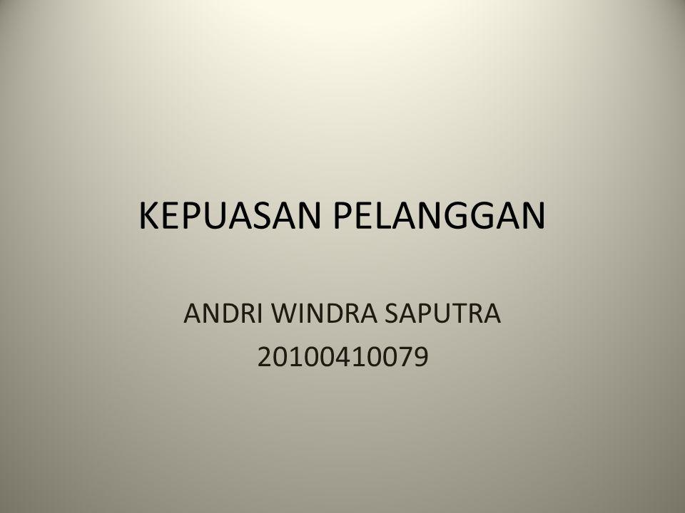 KEPUASAN PELANGGAN ANDRI WINDRA SAPUTRA 20100410079