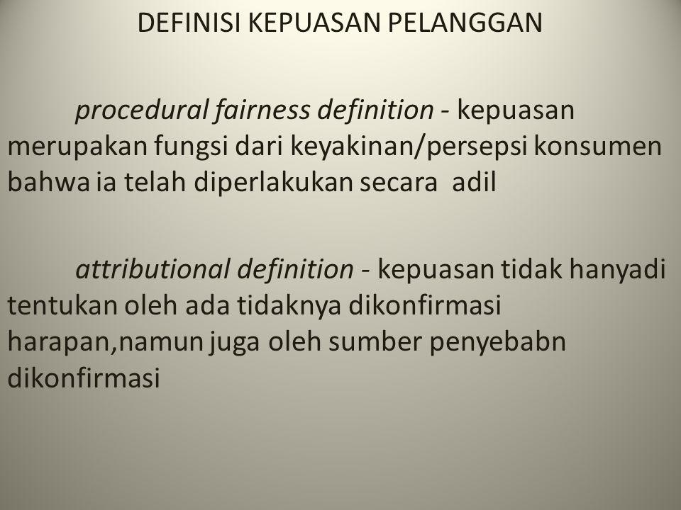 DEFINISI KEPUASAN PELANGGAN procedural fairness definition - kepuasan merupakan fungsi dari keyakinan/persepsi konsumen bahwa ia telah diperlakukan se