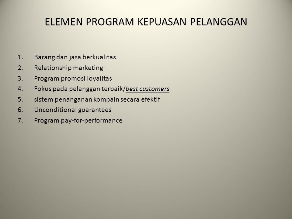 ELEMEN PROGRAM KEPUASAN PELANGGAN 1.Barang dan jasa berkualitas 2.Relationship marketing 3.Program promosi loyalitas 4.Fokus pada pelanggan terbaik/be