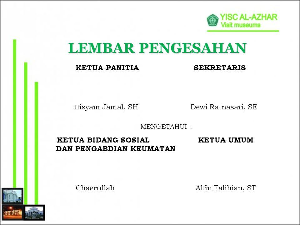 LEMBAR PENGESAHAN KETUA PANITIA SEKRETARIS H isyam Jamal, SH Dewi Ratnasari, SE MENGETAHUI : KETUA BIDANG SOSIAL KETUA UMUM DAN PENGABDIAN KEUMATAN Ch
