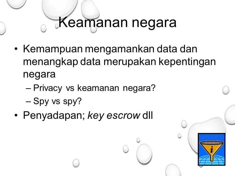 28 Keamanan negara Kemampuan mengamankan data dan menangkap data merupakan kepentingan negara –Privacy vs keamanan negara.