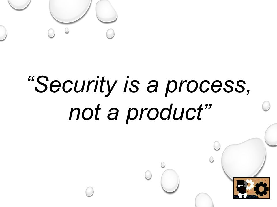 "54 ""Security is a process, not a product"""