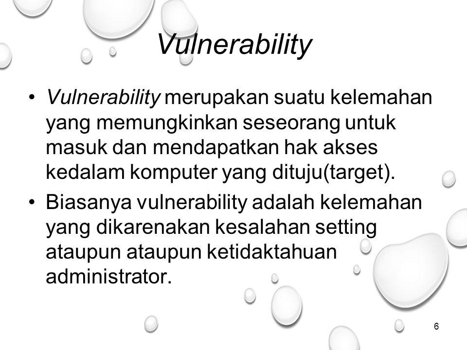 Vulnerability Vulnerability merupakan suatu kelemahan yang memungkinkan seseorang untuk masuk dan mendapatkan hak akses kedalam komputer yang dituju(target).