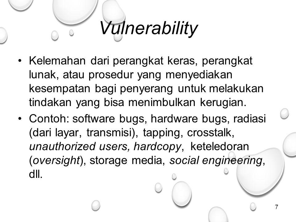 7 Vulnerability Kelemahan dari perangkat keras, perangkat lunak, atau prosedur yang menyediakan kesempatan bagi penyerang untuk melakukan tindakan yang bisa menimbulkan kerugian.