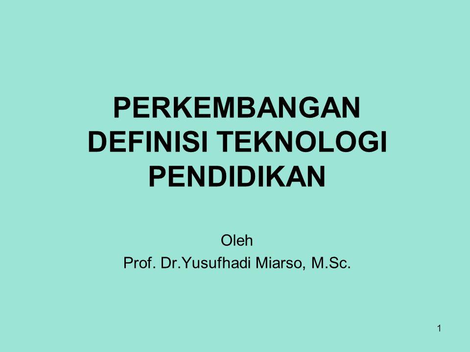 1 PERKEMBANGAN DEFINISI TEKNOLOGI PENDIDIKAN Oleh Prof. Dr.Yusufhadi Miarso, M.Sc.