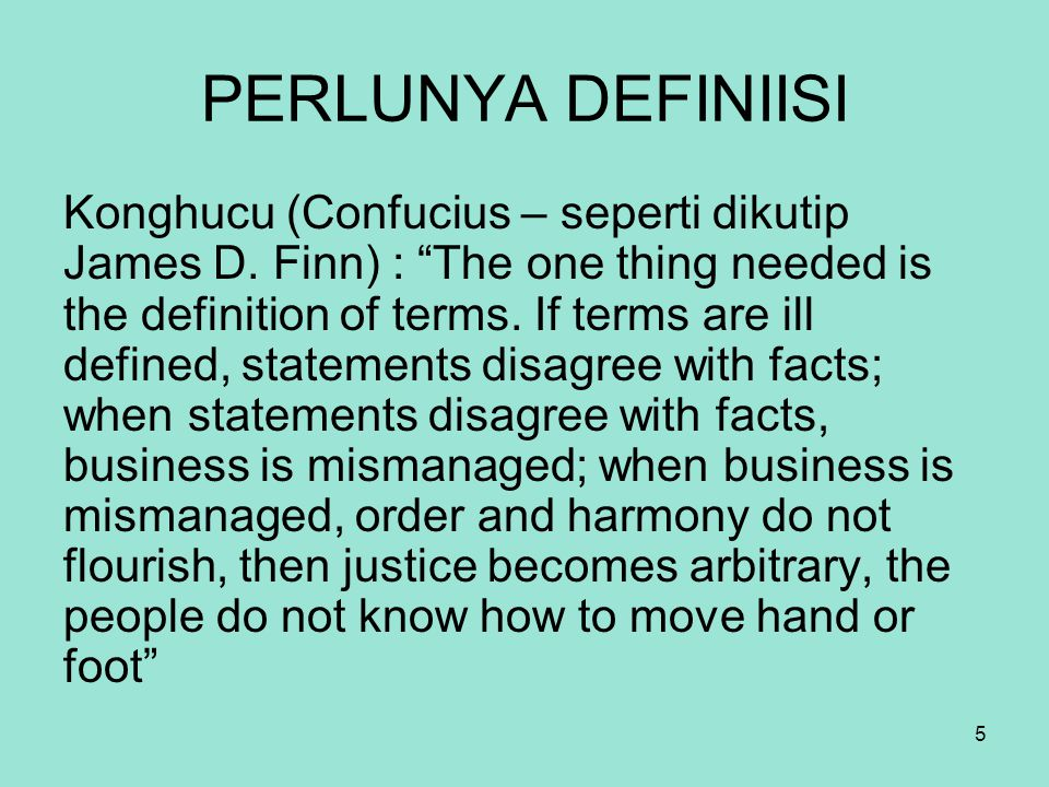 """5 PERLUNYA DEFINIISI Konghucu (Confucius – seperti dikutip James D. Finn) : """"The one thing needed is the definition of terms. If terms are ill defined"""