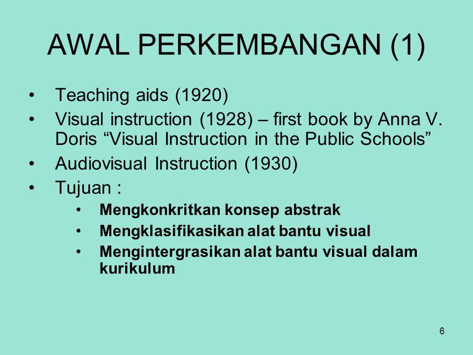 7 AWAL PERKEMBANGAN (2) Audiovisual Communications (1932) – dibentuknya DAVI (Department of Audiovisul Instruction) dari NEA Tujuan : Promoting and using visual aids in the school Enrichment for teachers in the classrooms Techniques to improve instruction