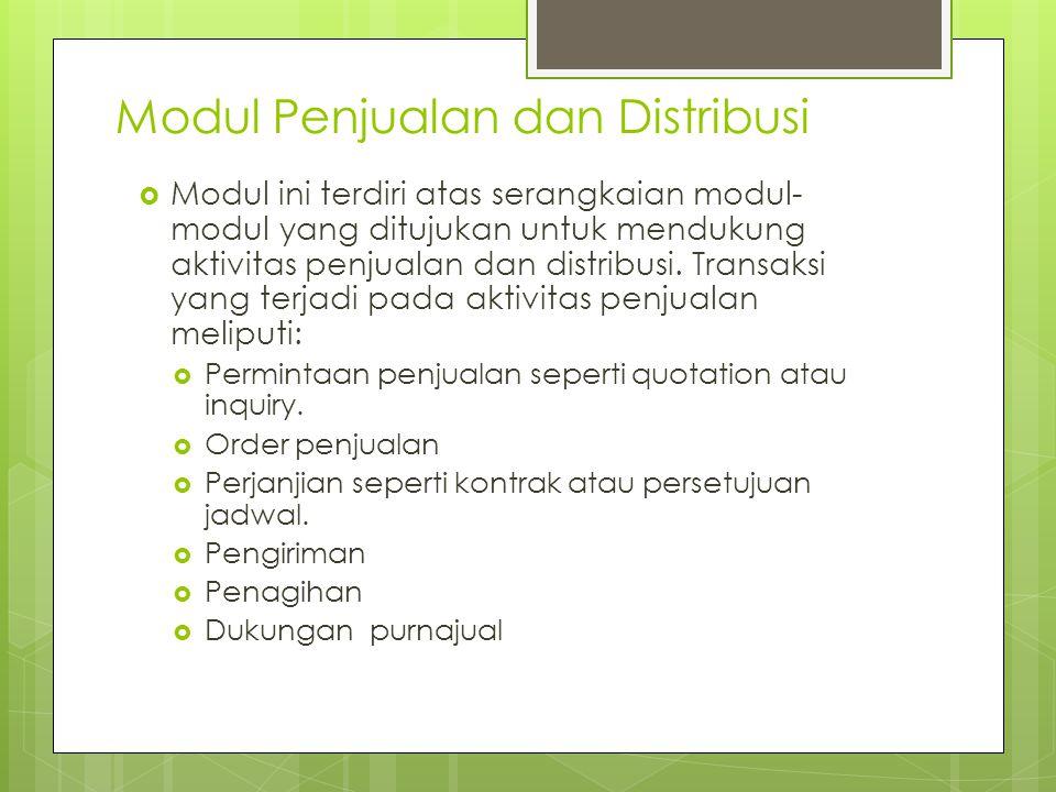Modul Penjualan dan Distribusi  Modul ini terdiri atas serangkaian modul- modul yang ditujukan untuk mendukung aktivitas penjualan dan distribusi. Tr