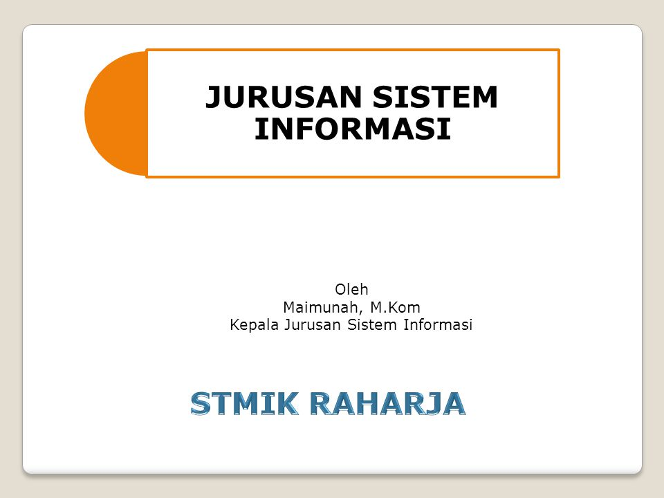 JURUSAN SISTEM INFORMASI Oleh Maimunah, M.Kom Kepala Jurusan Sistem Informasi