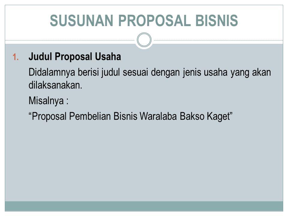 2.Ringkasan Proposal Usaha Pada dasarnya merupakan ringkasan gambaran proposal usaha.
