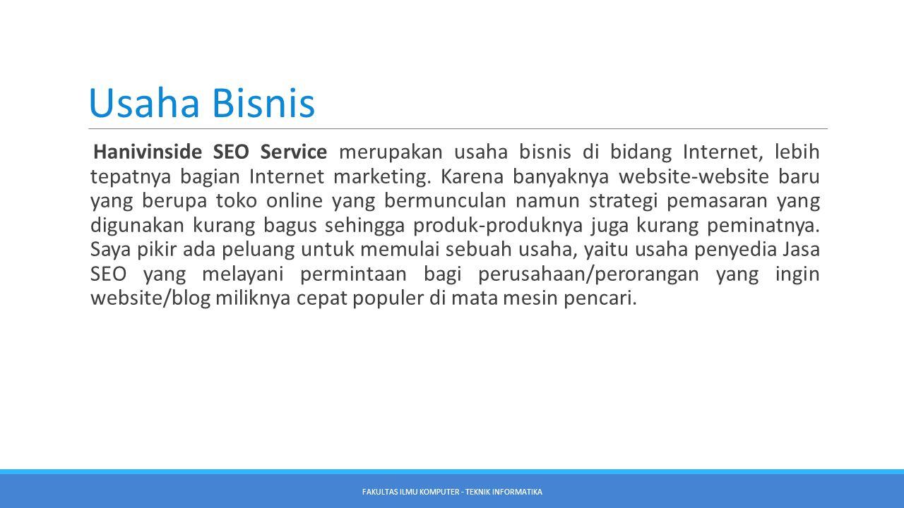 Usaha Bisnis Hanivinside SEO Service merupakan usaha bisnis di bidang Internet, lebih tepatnya bagian Internet marketing. Karena banyaknya website-web