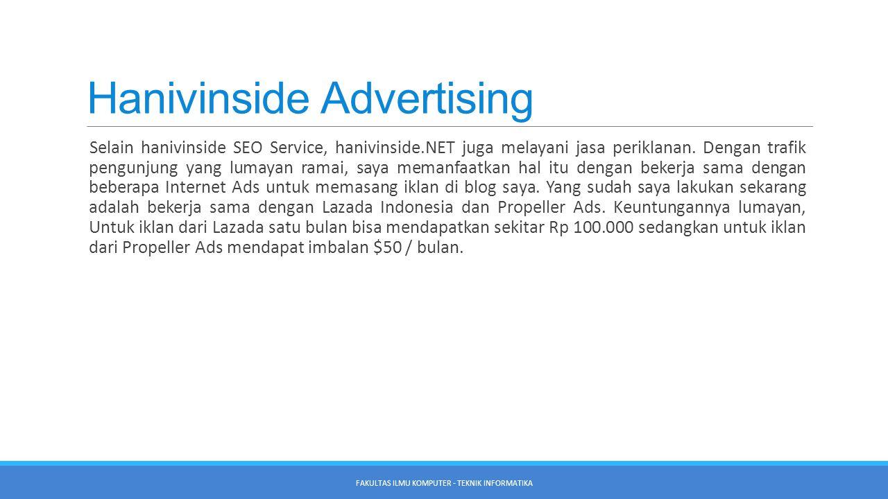 Hanivinside Advertising Selain hanivinside SEO Service, hanivinside.NET juga melayani jasa periklanan. Dengan trafik pengunjung yang lumayan ramai, sa