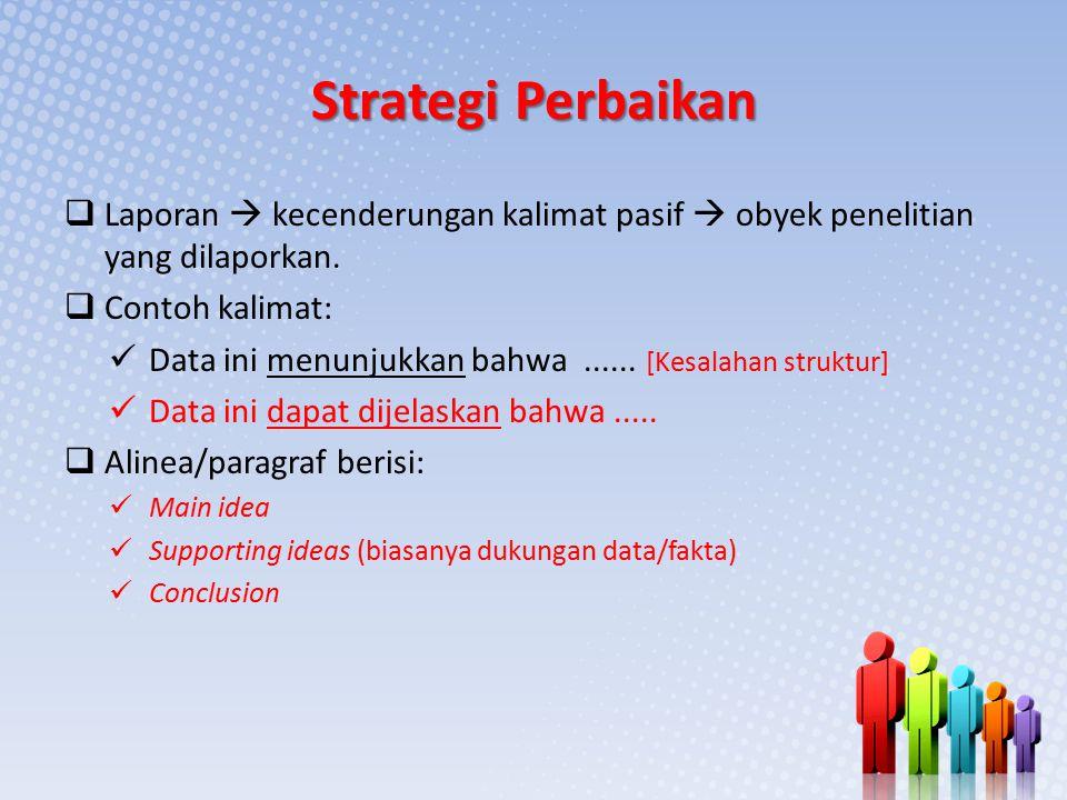 Strategi Perbaikan  Laporan  kecenderungan kalimat pasif  obyek penelitian yang dilaporkan.  Contoh kalimat: Data ini menunjukkan bahwa...... [Kes
