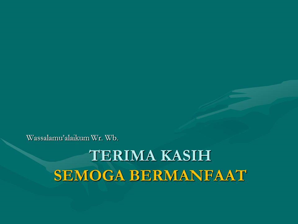 TERIMA KASIH SEMOGA BERMANFAAT Wassalamu'alaikum Wr. Wb.
