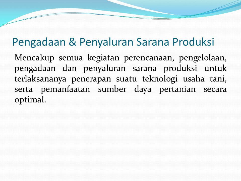 Pengadaan & Penyaluran Sarana Produksi Mencakup semua kegiatan perencanaan, pengelolaan, pengadaan dan penyaluran sarana produksi untuk terlaksananya