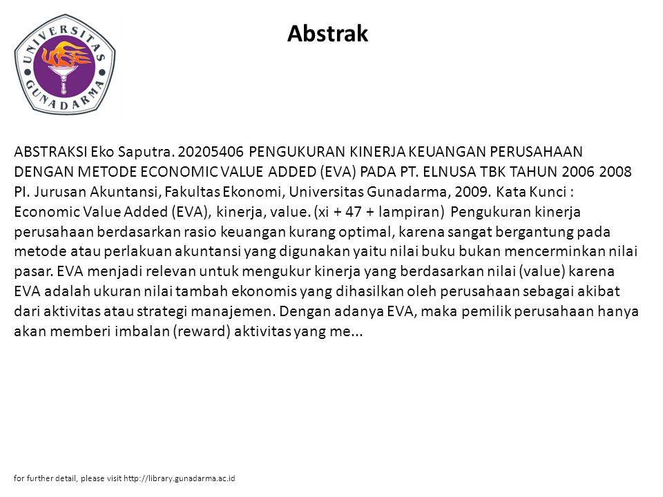 Abstrak ABSTRAKSI Eko Saputra. 20205406 PENGUKURAN KINERJA KEUANGAN PERUSAHAAN DENGAN METODE ECONOMIC VALUE ADDED (EVA) PADA PT. ELNUSA TBK TAHUN 2006