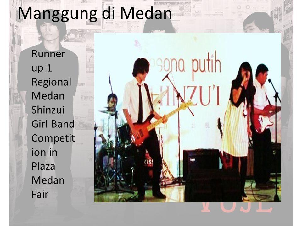 Manggung di Medan Runner up 1 Regional Medan Shinzui Girl Band Competit ion in Plaza Medan Fair