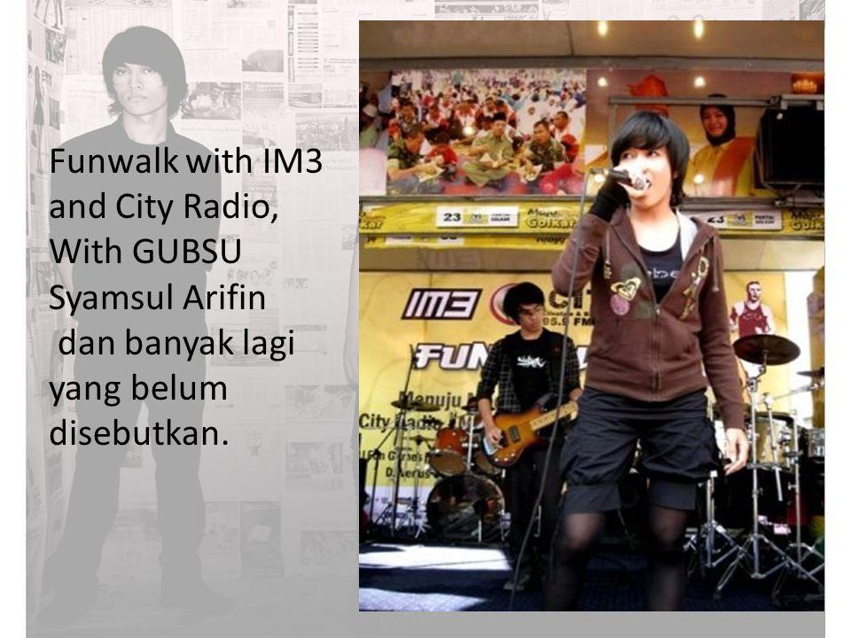 Funwalk with IM3 and City Radio, With GUBSU Syamsul Arifin dan banyak lagi yang belum disebutkan.