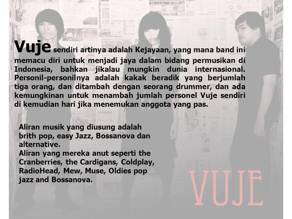 Vuje sendiri artinya adalah Kejayaan, yang mana band ini memacu diri untuk menjadi jaya dalam bidang permusikan di Indonesia, bahkan jikalau mungkin d