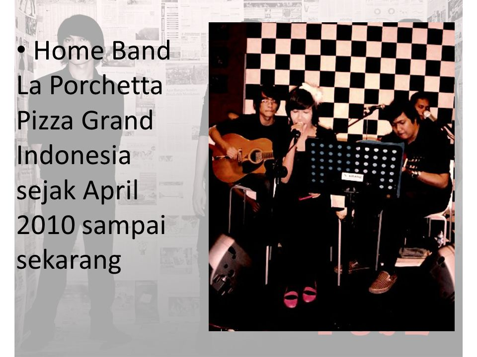 Home Band La Porchetta Pizza Grand Indonesia sejak April 2010 sampai sekarang