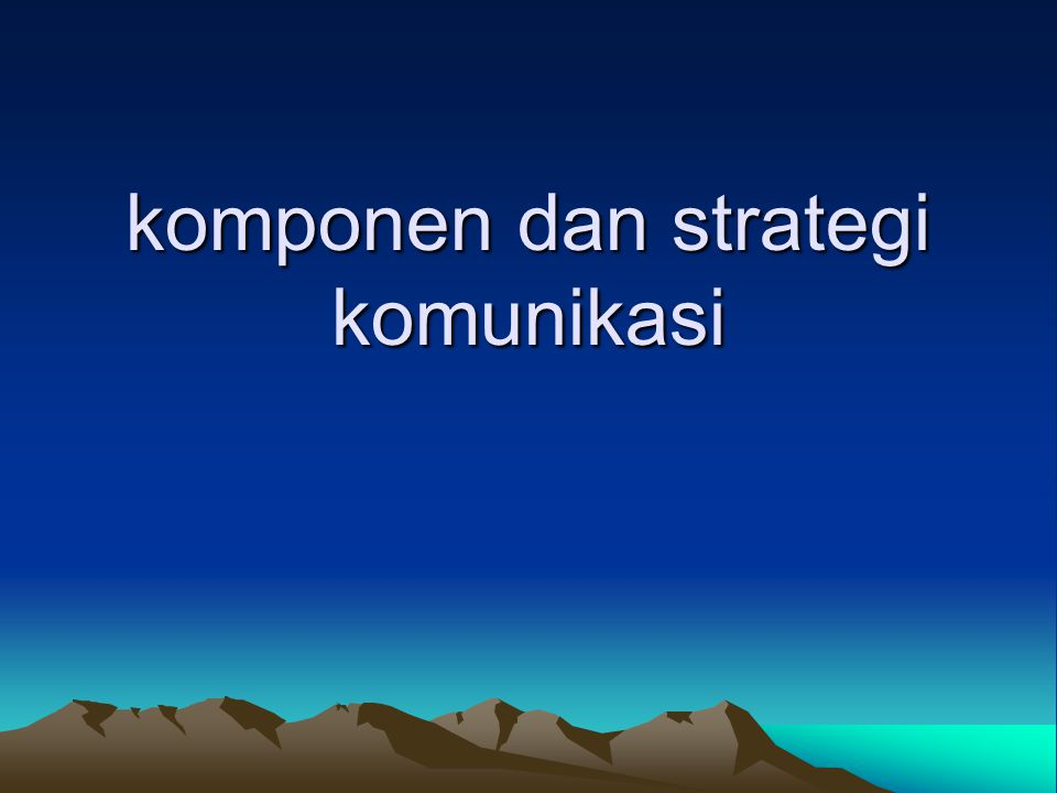 komponen dan strategi komunikasi