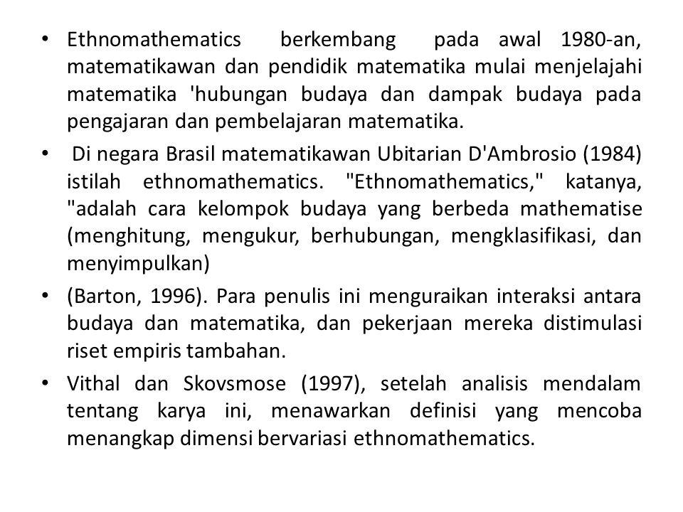 Ethnomathematics berkembang pada awal 1980-an, matematikawan dan pendidik matematika mulai menjelajahi matematika 'hubungan budaya dan dampak budaya p