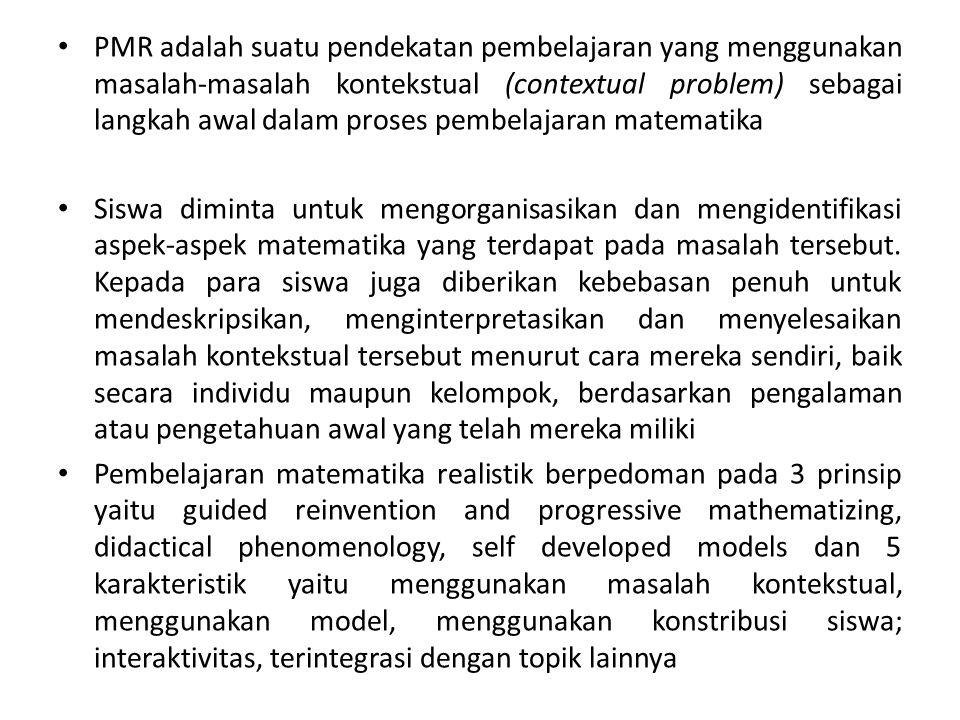 PMR adalah suatu pendekatan pembelajaran yang menggunakan masalah-masalah kontekstual (contextual problem) sebagai langkah awal dalam proses pembelaja