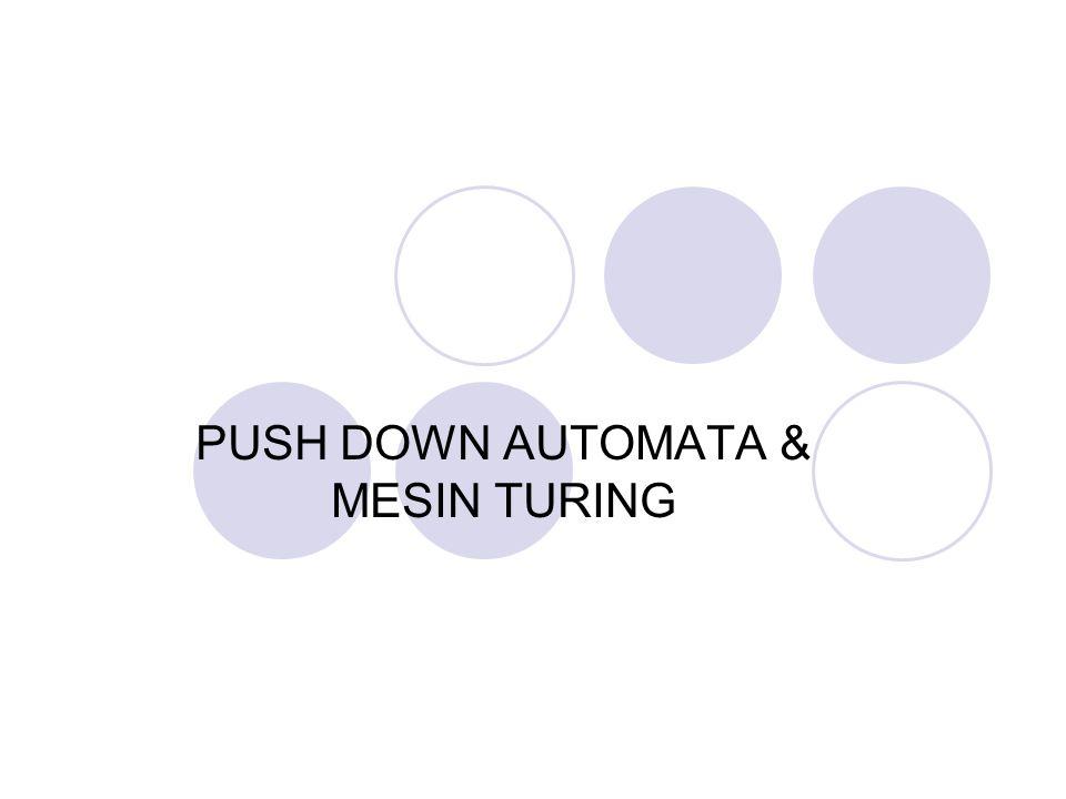 PUSH DOWN AUTOMATA & MESIN TURING