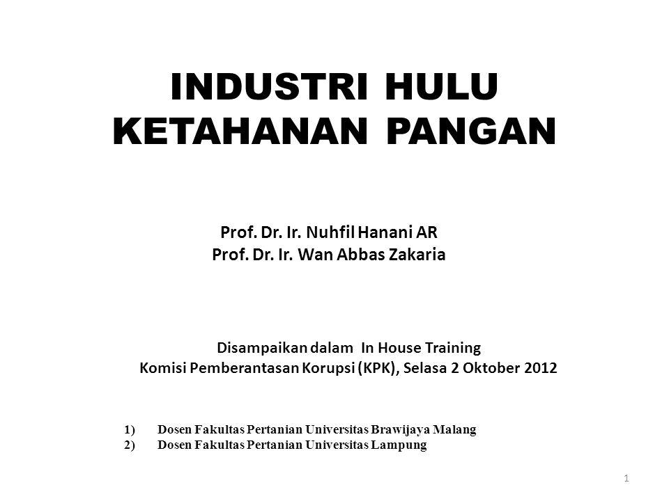 INDUSTRI HULU KETAHANAN PANGAN Prof. Dr. Ir. Nuhfil Hanani AR Prof. Dr. Ir. Wan Abbas Zakaria 1 Disampaikan dalam In House Training Komisi Pemberantas