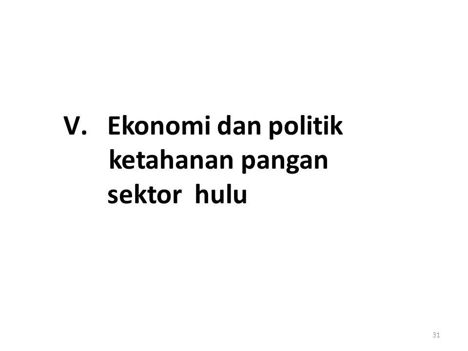 V.Ekonomi dan politik ketahanan pangan sektor hulu 31