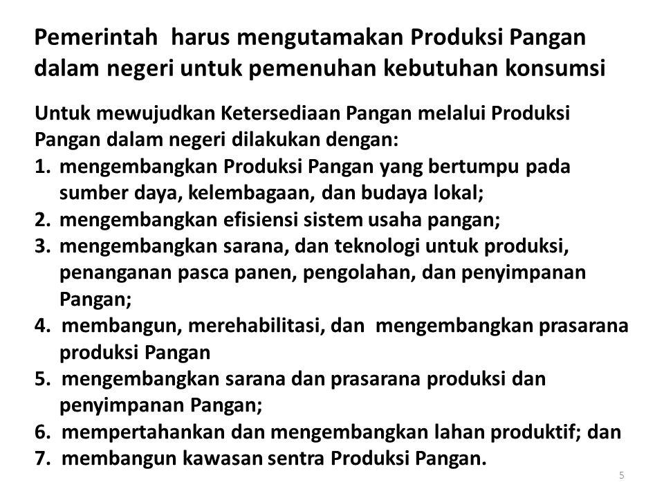 Pemerintah harus mengutamakan Produksi Pangan dalam negeri untuk pemenuhan kebutuhan konsumsi Untuk mewujudkan Ketersediaan Pangan melalui Produksi Pa