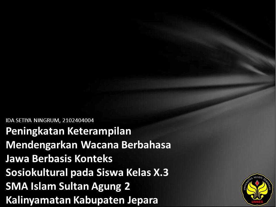 IDA SETIYA NINGRUM, 2102404004 Peningkatan Keterampilan Mendengarkan Wacana Berbahasa Jawa Berbasis Konteks Sosiokultural pada Siswa Kelas X.3 SMA Islam Sultan Agung 2 Kalinyamatan Kabupaten Jepara Tahun Ajaran 2008/2009