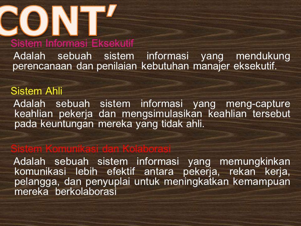 Sistem Informasi Eksekutif Adalah sebuah sistem informasi yang mendukung perencanaan dan penilaian kebutuhan manajer eksekutif. Sistem Ahli Adalah seb