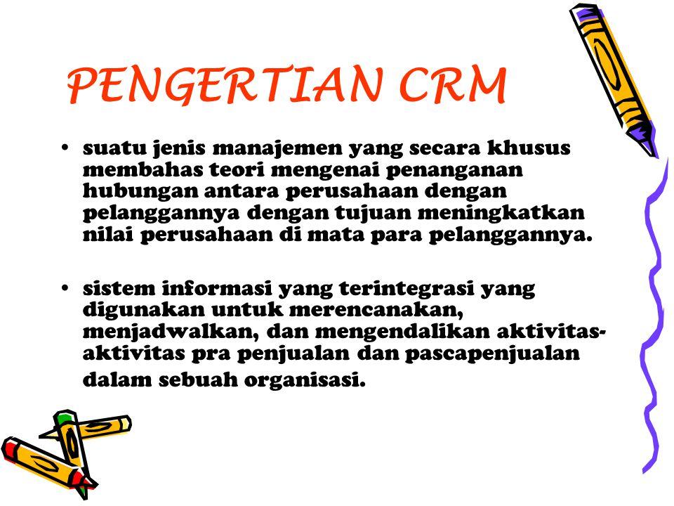PENGERTIAN CRM suatu jenis manajemen yang secara khusus membahas teori mengenai penanganan hubungan antara perusahaan dengan pelanggannya dengan tujua