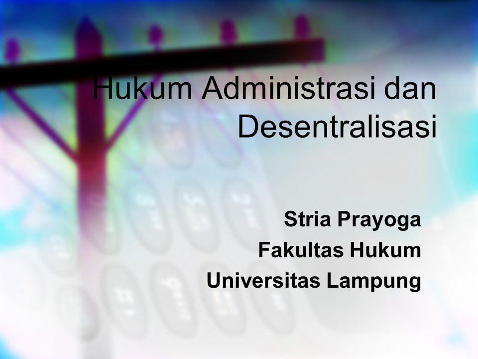 Hukum Administrasi dan Desentralisasi Stria Prayoga Fakultas Hukum Universitas Lampung