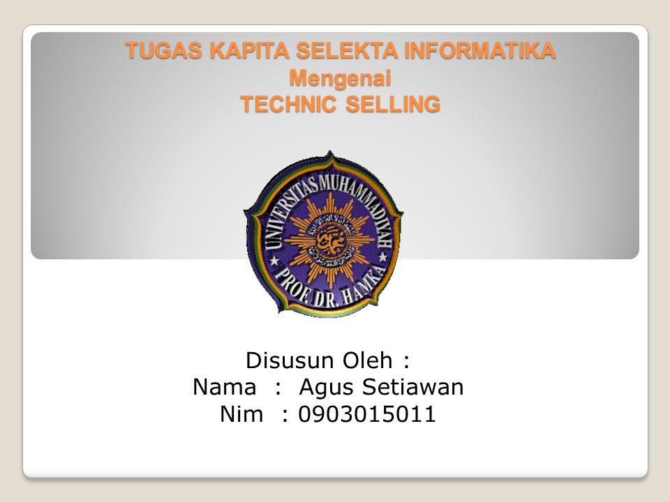 TUGAS KAPITA SELEKTA INFORMATIKA Mengenai TECHNIC SELLING Disusun Oleh : Nama : Agus Setiawan Nim : 0903015011