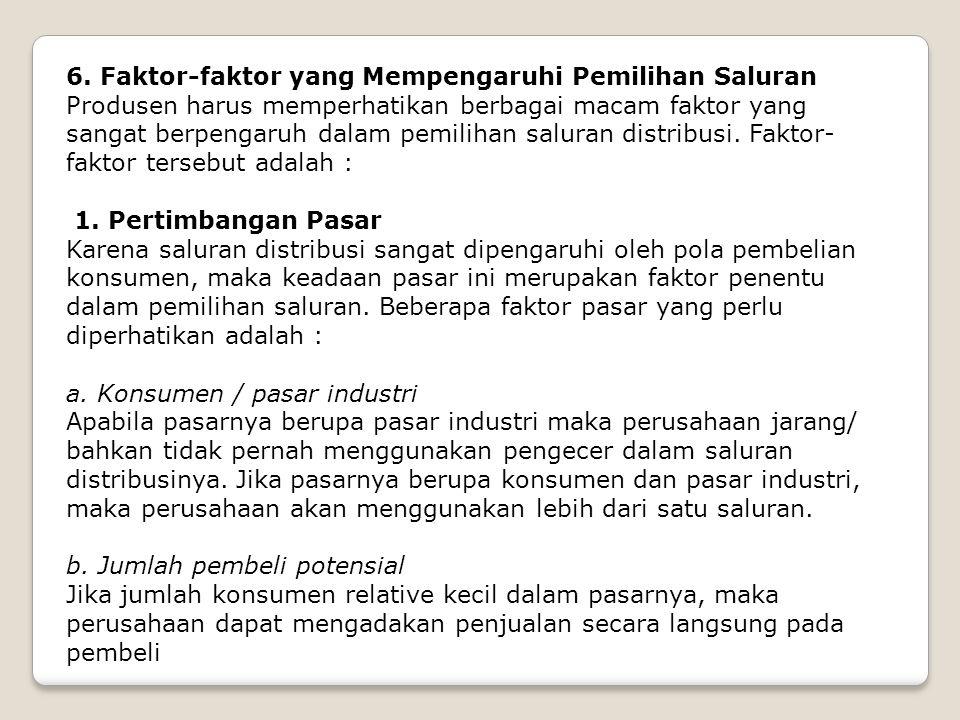 6. Faktor-faktor yang Mempengaruhi Pemilihan Saluran Produsen harus memperhatikan berbagai macam faktor yang sangat berpengaruh dalam pemilihan salura