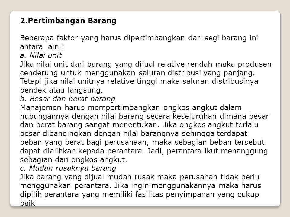 2.Pertimbangan Barang Beberapa faktor yang harus dipertimbangkan dari segi barang ini antara lain : a. Nilai unit Jika nilai unit dari barang yang dij
