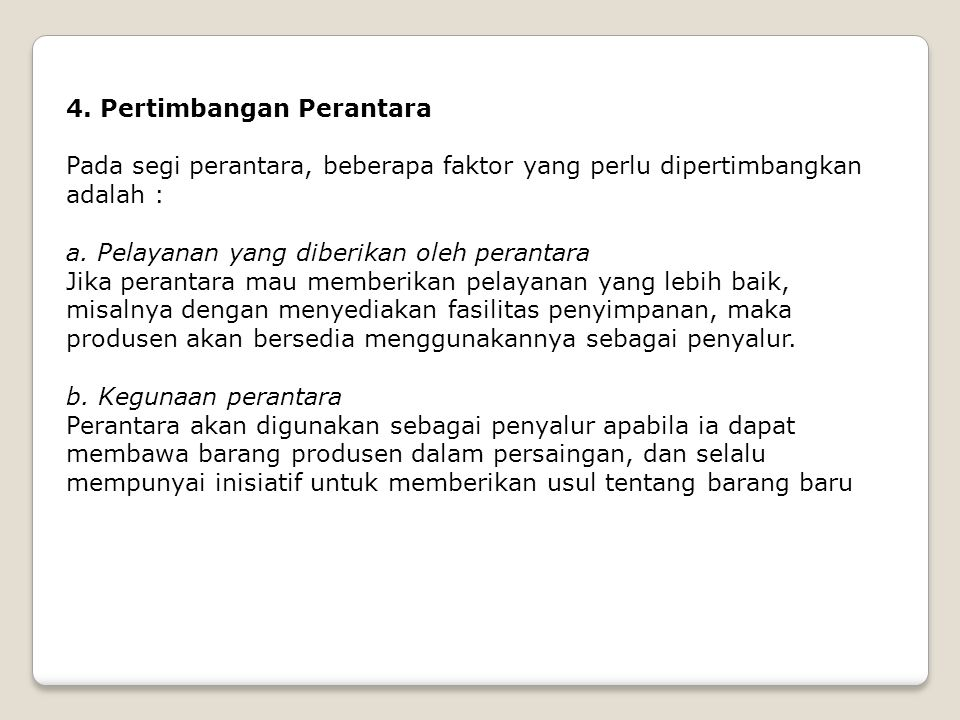 4. Pertimbangan Perantara Pada segi perantara, beberapa faktor yang perlu dipertimbangkan adalah : a. Pelayanan yang diberikan oleh perantara Jika per