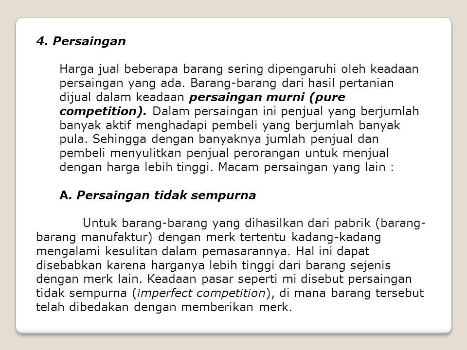 4. Persaingan Harga jual beberapa barang sering dipengaruhi oleh keadaan persaingan yang ada. Barang-barang dari hasil pertanian dijual dalam keadaan