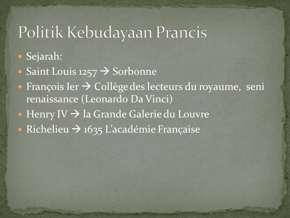 Sejarah: Saint Louis 1257  Sorbonne François Ier  Collège des lecteurs du royaume, seni renaissance (Leonardo Da Vinci) Henry IV  la Grande Galerie du Louvre Richelieu  1635 L'académie Française