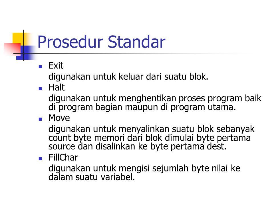 Prosedur Standar Exit digunakan untuk keluar dari suatu blok. Halt digunakan untuk menghentikan proses program baik di program bagian maupun di progra