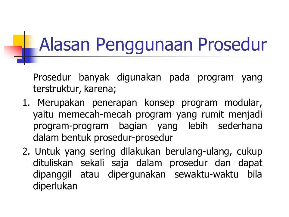 Alasan Penggunaan Prosedur Prosedur banyak digunakan pada program yang terstruktur, karena; 1. Merupakan penerapan konsep program modular, yaitu memec
