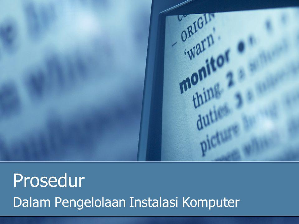 Prosedur Dalam Pengelolaan Instalasi Komputer
