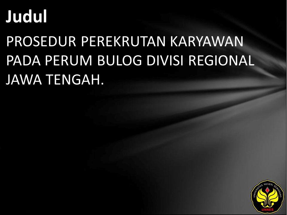 Judul PROSEDUR PEREKRUTAN KARYAWAN PADA PERUM BULOG DIVISI REGIONAL JAWA TENGAH.