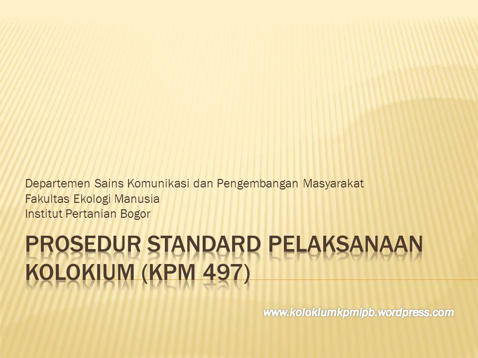  Kolokium adalah suatu pertemuan ilmiah dalam bentuk seminar  Untuk membahas makalah yang berisi ringkasan proposal skripsi mahasiswa Departemen Sains Komunikasi dan Pengembangan Masyarakat, Fakultas Ekologi Manusia, Institut Pertanian Bogor (KPM-IPB)