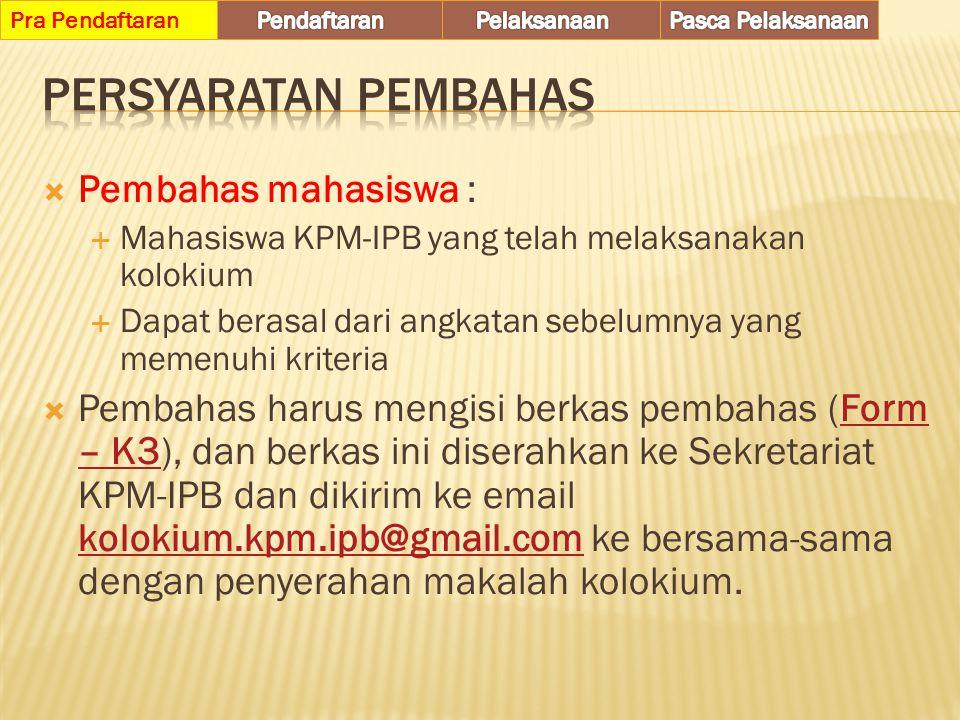  Pembahas mahasiswa :  Mahasiswa KPM-IPB yang telah melaksanakan kolokium  Dapat berasal dari angkatan sebelumnya yang memenuhi kriteria  Pembahas
